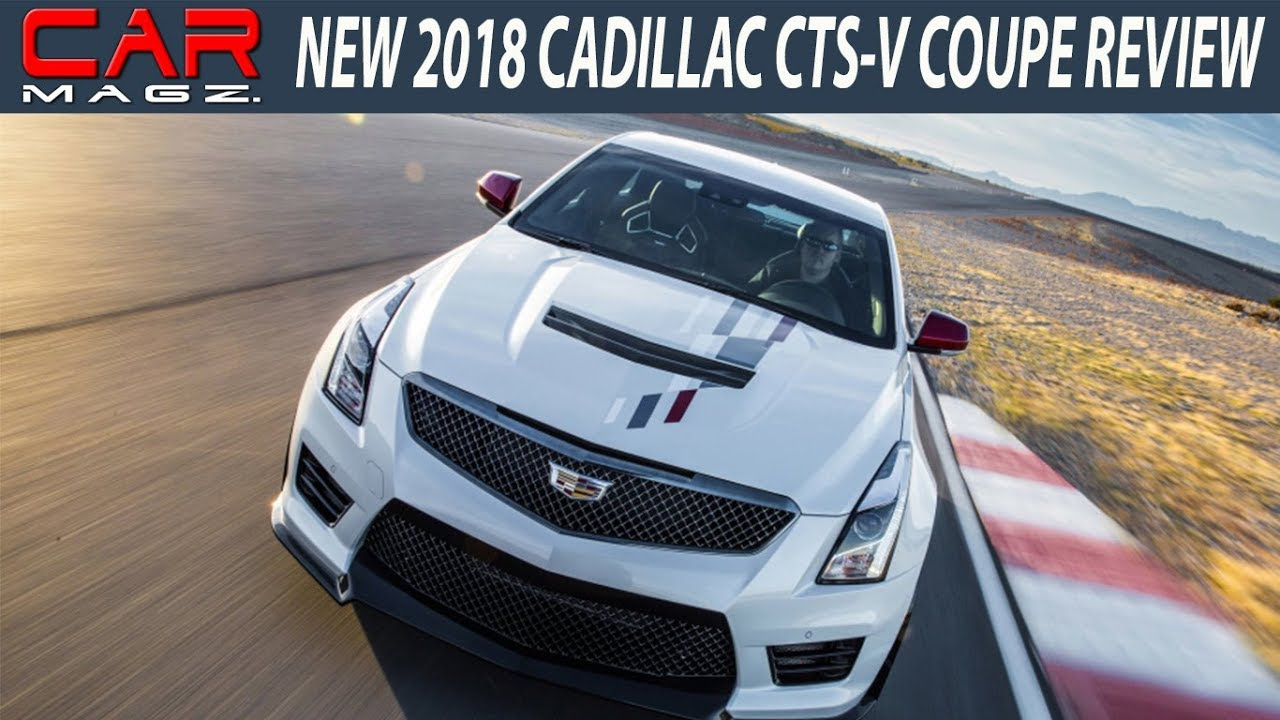 New 2018 Cadillac Cts V Coupe Specs And Price Youtube