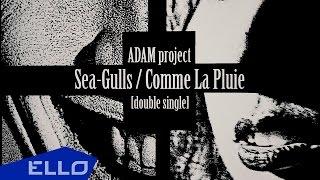 ADAM project - Sea-Gulls / Comme La Pluie