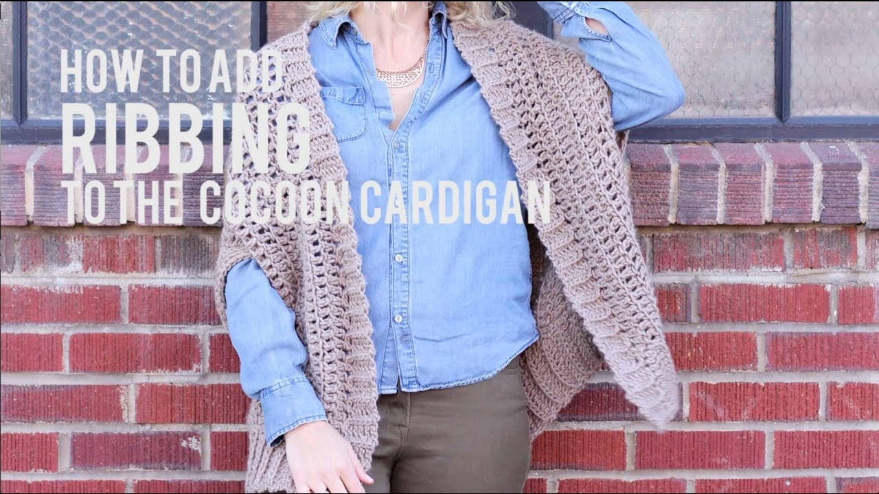 How To Add Ribbing to the Cocoon Cardigan Free Crochet Pattern - YouTube