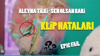 Aleyna Tilki -  Sen Olsan Bari ( KLIP Hataları )