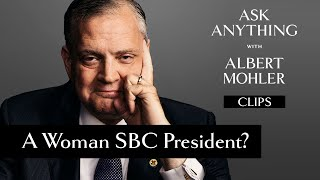 Can a woman serve as president of the Southern Baptist Convention? - Albert Mohler | Ask Anything
