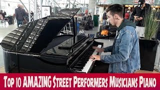Top 10 AMAZING Street Performers Musicians Piano (2018 )