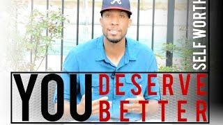 You Deserve Better (Self Worth)
