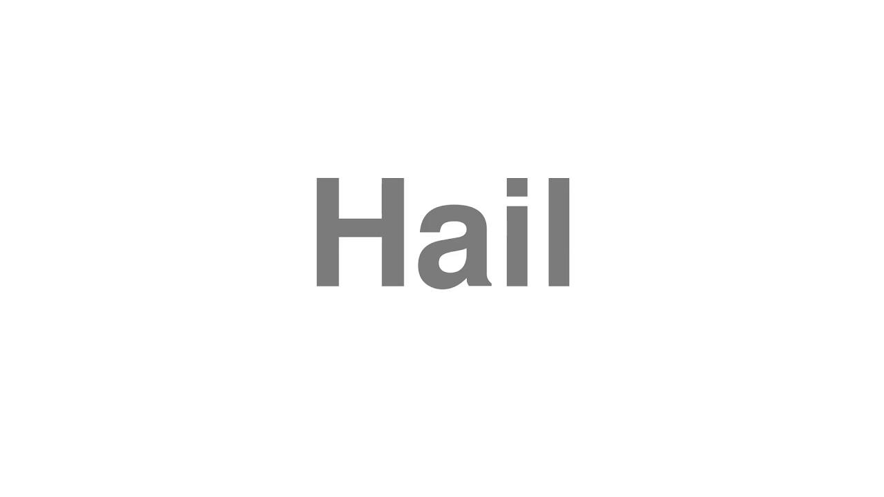 """How to Pronounce """"Hail"""""""