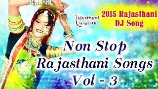 Non Stop Hit Rajasthani Songs Vol - 3 || 2015 Rajasthani D.J Songs