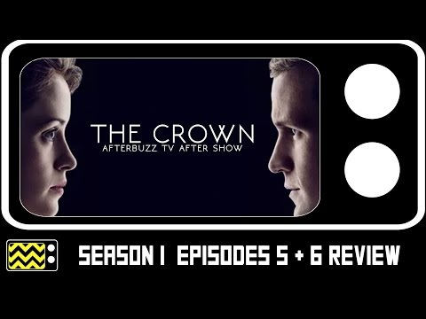 The Crown Season 1 Episodes 5 & 6 Review & Discussion   AfterBuzz TV