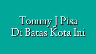 Di Batas Kota Ini - Tommy J. Pisa