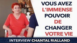 Vous avez l'immense pouvoir de changer votre vie - Chantal Rialland