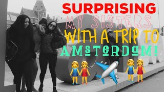SURPRISING MY SISTERS WITH A TRIP TO AMSTERDAM PART 1