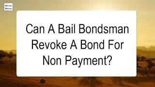 Can A Bail Bondsman Revoke A Bond For Non Payment