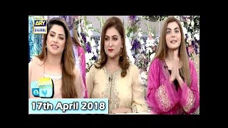 Good Morning Pakistan - Fareeda Shabbir & Chef Farah - 17th April 2018 - ARY Digital Show