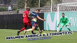 Resumen | Club América 6-3 Toronto FC | Partido Amistoso