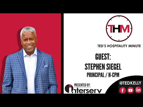Guest: Stephen Siegel - Principal, H-CPM | Ted's Hospitality Minute with Ted Kelly