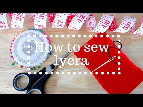 How to : sewing lycra / spandex / stretch fabric