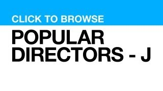 Most Popular Directors - J **CLICK VIDEO to watch clips from that DIRECTOR**