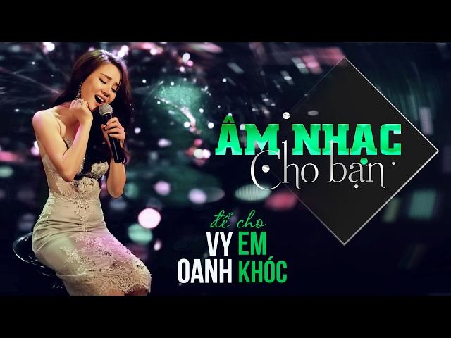 Câu Chuyện Âm Nhạc   Để Cho Em Khóc - Vy Oanh