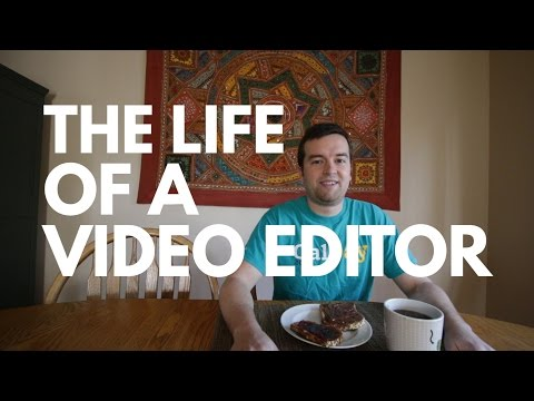 The Life of a Video Editor