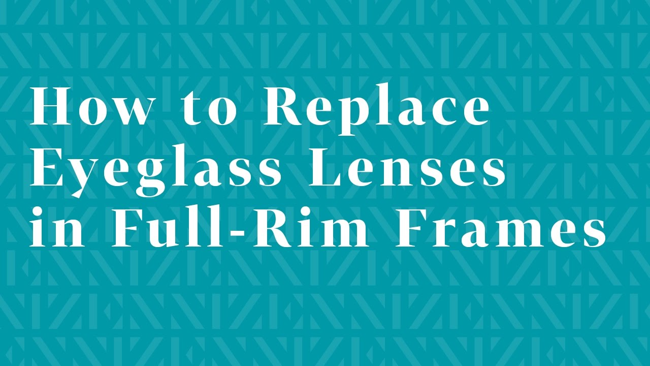 How to Replace Eyeglass Lenses in Full-Rim Frames - YouTube