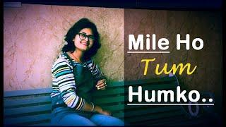 mile ho tum humko female - mile ho tum humko - crazy love song -female version