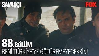 Beni Türkiye'ye götüremeyeceğini söylemiştim... Savaşçı 88. Bölüm