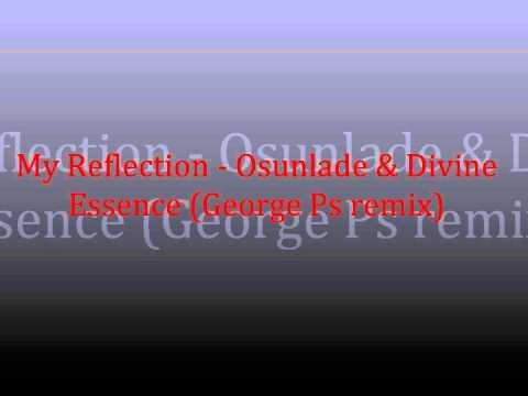 My Reflection - Osunlade & Divine Essence (George Ps remix).wmv