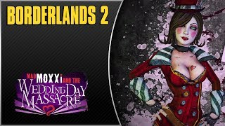 Borderlands 2 New Headhunter Pack - Moxxi Wedding Day Massacre + No More DLCs?