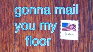 gonna mail you my floor