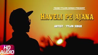 Haveli Pe Ajana - Tylon Singh | Latest Hindi Rap Songs 2017 | New Hindi Party Songs 2017