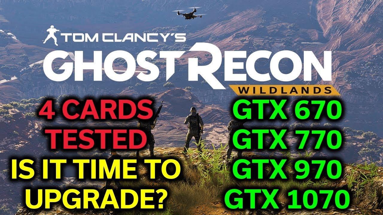 Ghost Recon Wildlands - GTX 670 vs 770 vs 970 vs 1070 - Time to Upgrade?