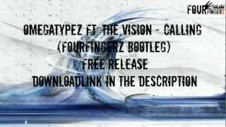 Omegatypez ft. The Vision - Calling (Fourfingerz Bootleg) [FREE DOWNLOAD]