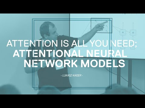 Attention is all you need attentional neural network models – Łukasz Kaiser