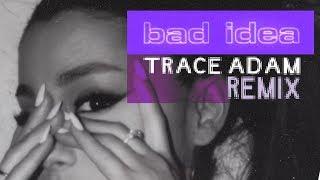 Bad Idea Trace Adam Remix Ariana Grande