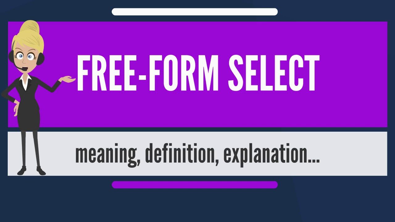 free form meaning  What is FREE-FORM SELECT? What does FREE-FORM SELECT mean? FREE-FORM SELECT  meaning & explanation