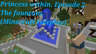 Princess within. Episode 2. The fountain. (minecraft roleplay)