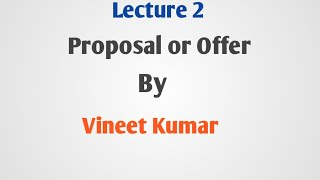 Proposal or Offer under Indian Contract Act 1872 Lecture - 2