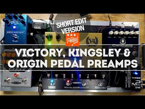 Great Pedal Preamps SHORT EDIT: Victory Sheriff, Kingsley Constable, Origin Revival Drive