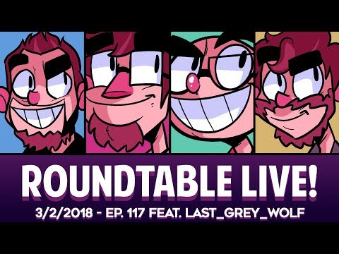 Roundtable Live! - 3/2/2018 (Ep. 117 feat. Last_Grey_Wolf)