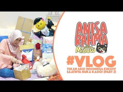 #VLOG 22    TEKAN AKU! INSOMNISA KREATIF - SAATNYA BUKA KADO! (PART 2)    Anisa Rahma