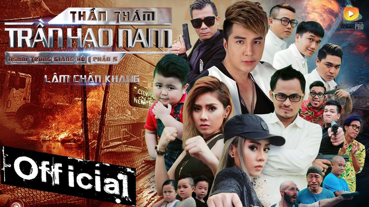 Phim Ca Nhạc Thần Thám Trần Hạo Nam (Người Trong Giang Hồ 5) – Lâm Chấn Khang 2017
