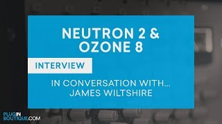 Neutron 2 Ozone 8 - First Impressions With James Wiltshire (F9 Audio Freemasons)