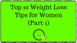 Top 10 Weight Loss Tips for Women (Part 1) - 2019
