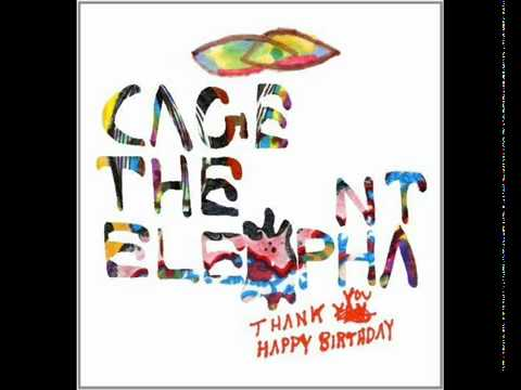 Cage The Elephant - Always Something (Thank You, Happy Birthday)