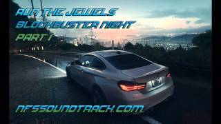 Run The Jewels - Blockbuster Night (Part 1) (Need For Speed 2015 Soundtrack)