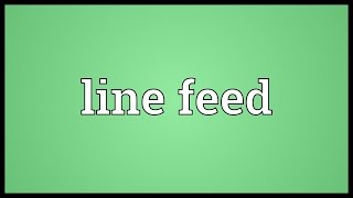 Line feed Meaning