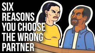 Six Reasons You Choose the Wrong Partner