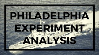 The Philadelphia Experiment: An Analysis