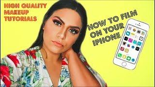 HOW TO FILM HIGH QUALITY MAKEUP VIDEOS ON YOUR IPHONE