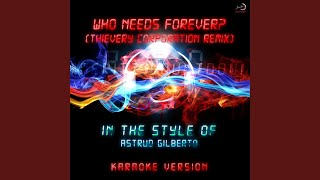 Who Needs Forever? (Thievery Corporation Remix) (In the Style of Astrud Gilberto) (Karaoke Version)
