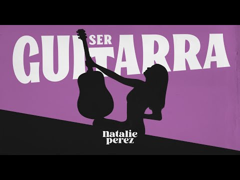 Natalie Perez – Ser Guitarra