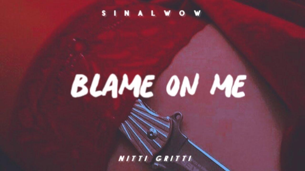 Blame On Me Nitti Gritti Traducao Youtube
